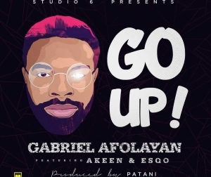 Gabriel Afolayan - Go Up Ft. Akeen & Esqo